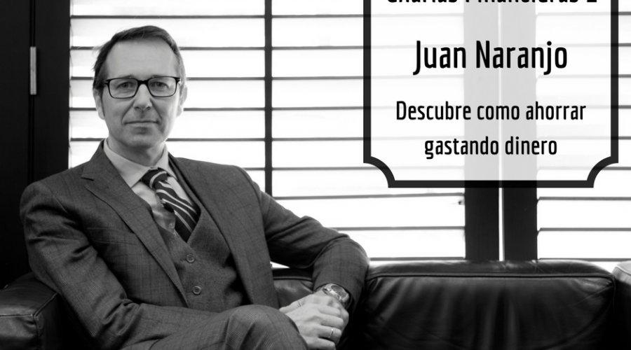 Charlas Financieras #1. Cómo ahorrar gastando dinero. Juan Naranjo nos habla de Coaching Financiero.