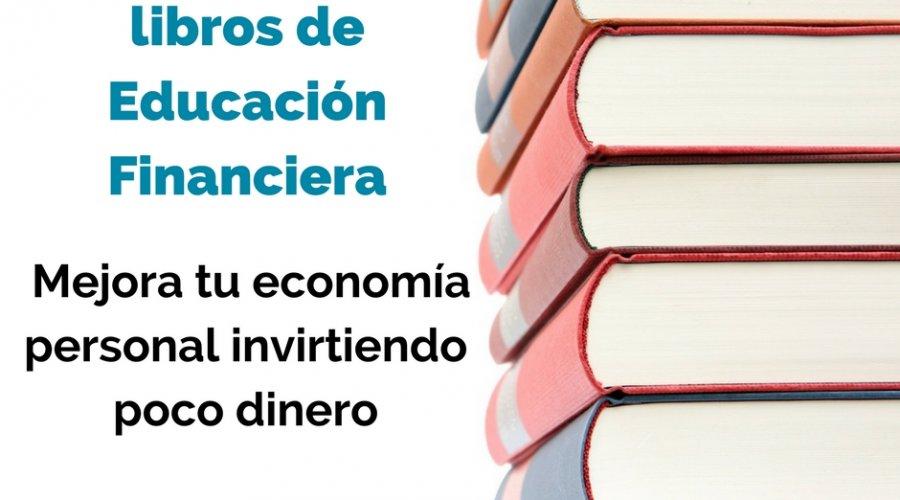 Los 9 mejores libros de Educación Financiera y Finanzas Personales. Mejora tu economía personal invirtiendo poco dinero.