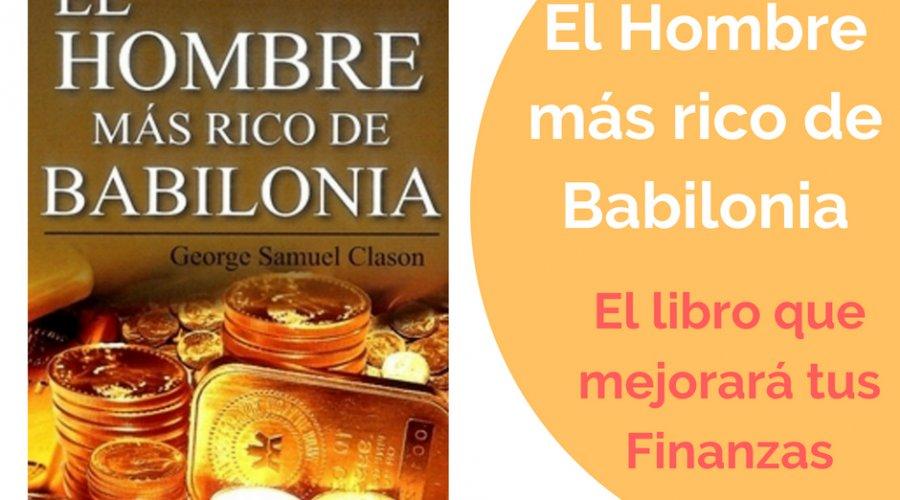 El Hombre más Rico de Babilonia. El libro que mejorará tus finanzas en 2 horas y por sólo 7 euros.