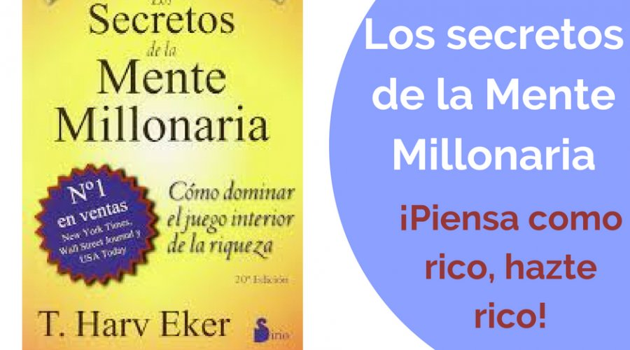 """""""Los Secretos de la Mente Millonaria"""". La Mentalidad como creadora de Riqueza."""
